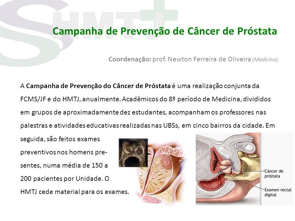Campanha de Prevenção de Câncer de Próstata Coordenação: prof. Newton Ferreira de Oliveira (Medicina). A Campanha de Prevenção do Câncer de Próstata é