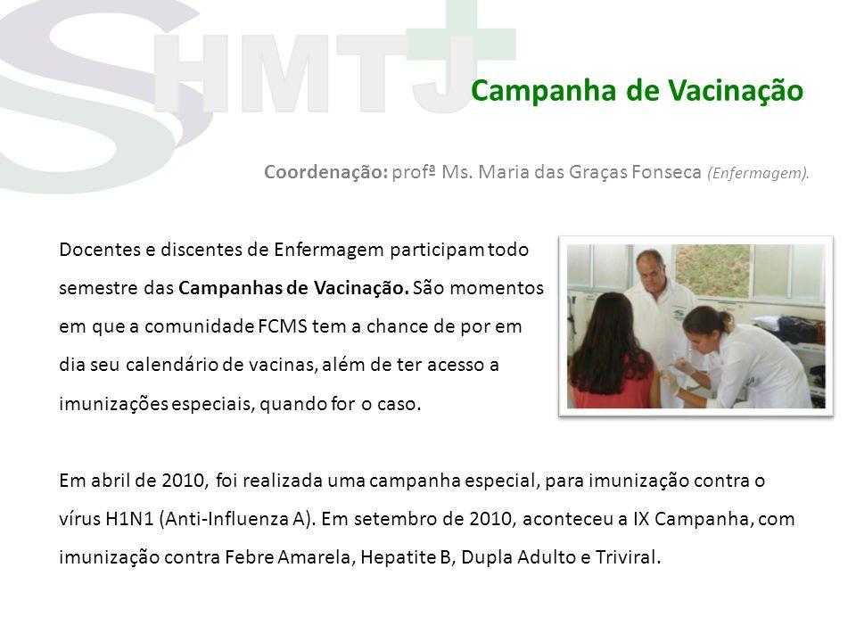 Campanha de Vacinação Coordenação: profª Ms. Maria das Graças Fonseca (Enfermagem). Docentes e discentes de Enfermagem participam todo semestre das Ca