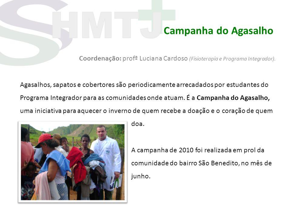 Campanha do Agasalho Coordenação: profª Luciana Cardoso (Fisioterapia e Programa Integrador). Agasalhos, sapatos e cobertores são periodicamente arrec