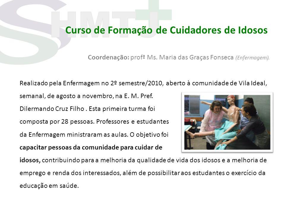 Curso de Formação de Cuidadores de Idosos Coordenação: profª Ms. Maria das Graças Fonseca (Enfermagem). Realizado pela Enfermagem no 2º semestre/2010,