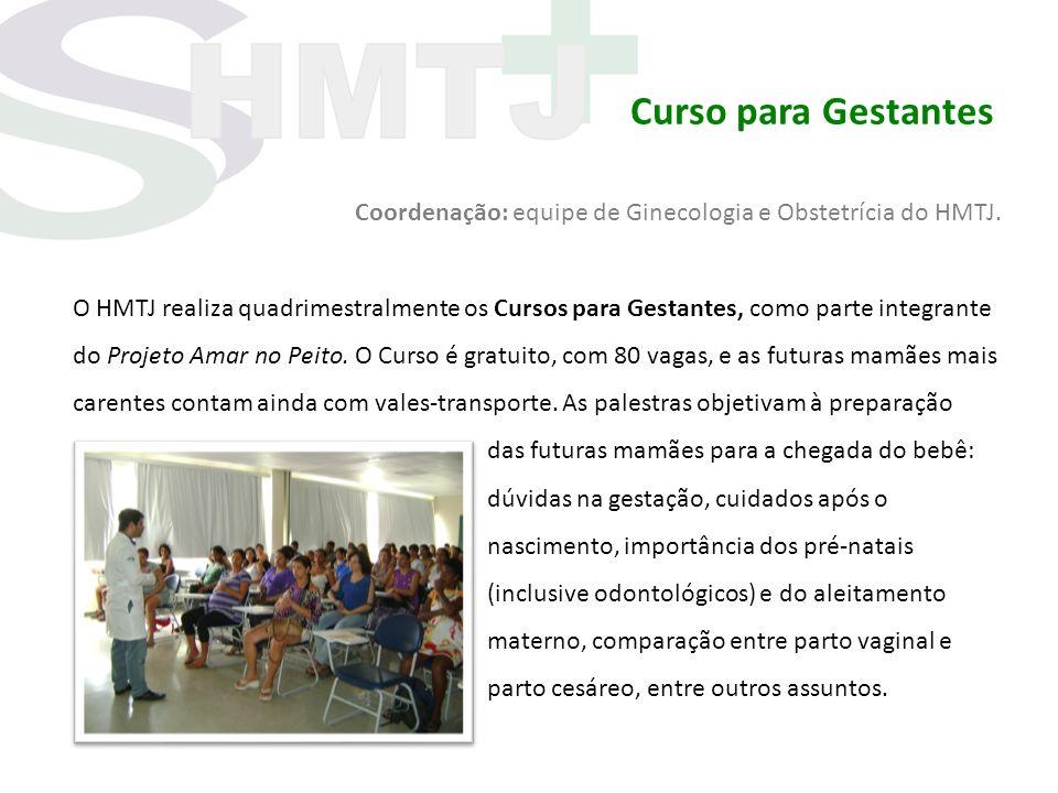 Curso para Gestantes Coordenação: equipe de Ginecologia e Obstetrícia do HMTJ. O HMTJ realiza quadrimestralmente os Cursos para Gestantes, como parte
