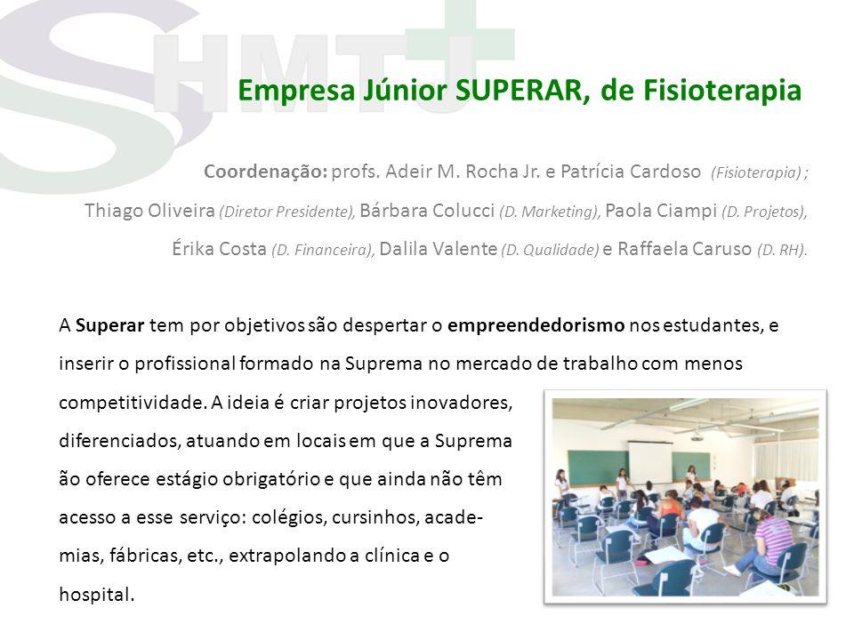 Empresa Júnior SUPERAR, de Fisioterapia Coordenação: profs. Adeir M. Rocha Jr. e Patrícia Cardoso (Fisioterapia) ; Thiago Oliveira (Diretor Presidente