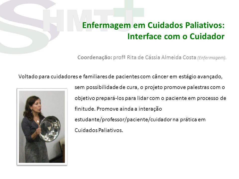 Enfermagem em Cuidados Paliativos: Interface com o Cuidador Coordenação: profª Rita de Cássia Almeida Costa (Enfermagem). Voltado para cuidadores e fa