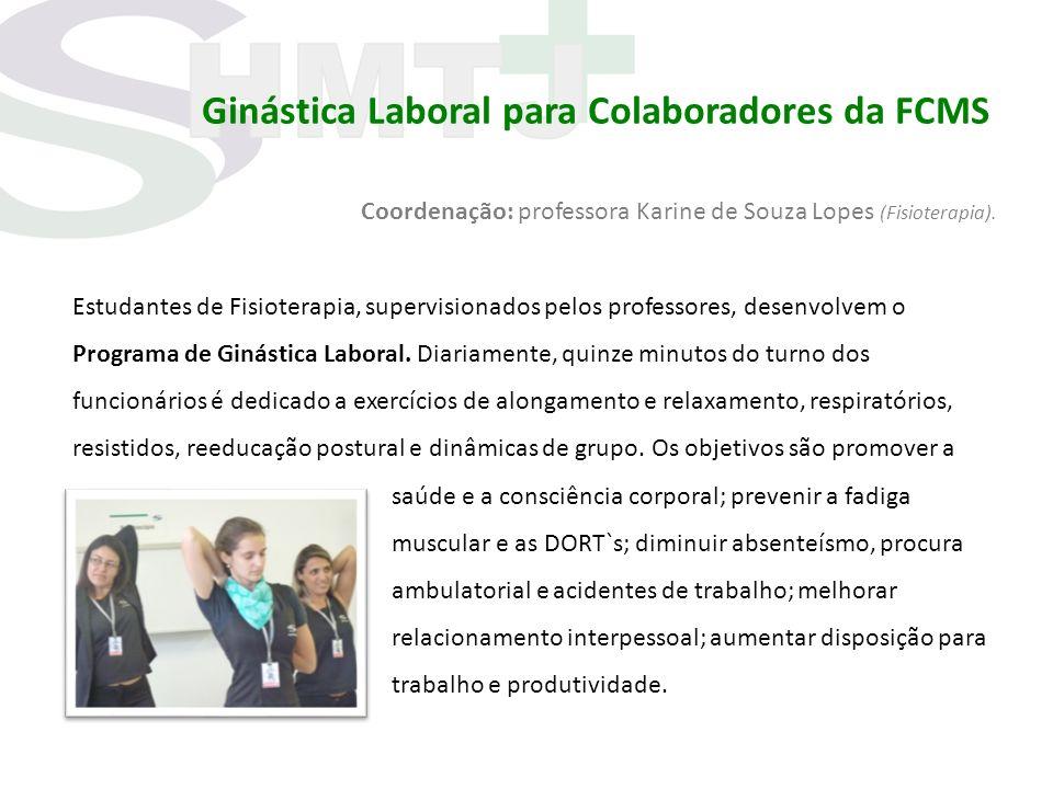 Ginástica Laboral para Colaboradores da FCMS Coordenação: professora Karine de Souza Lopes (Fisioterapia). Estudantes de Fisioterapia, supervisionados