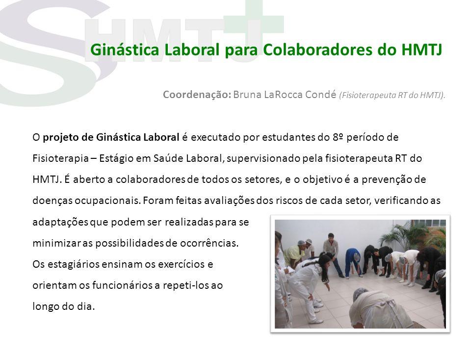 Ginástica Laboral para Colaboradores do HMTJ Coordenação: Bruna LaRocca Condé (Fisioterapeuta RT do HMTJ). O projeto de Ginástica Laboral é executado