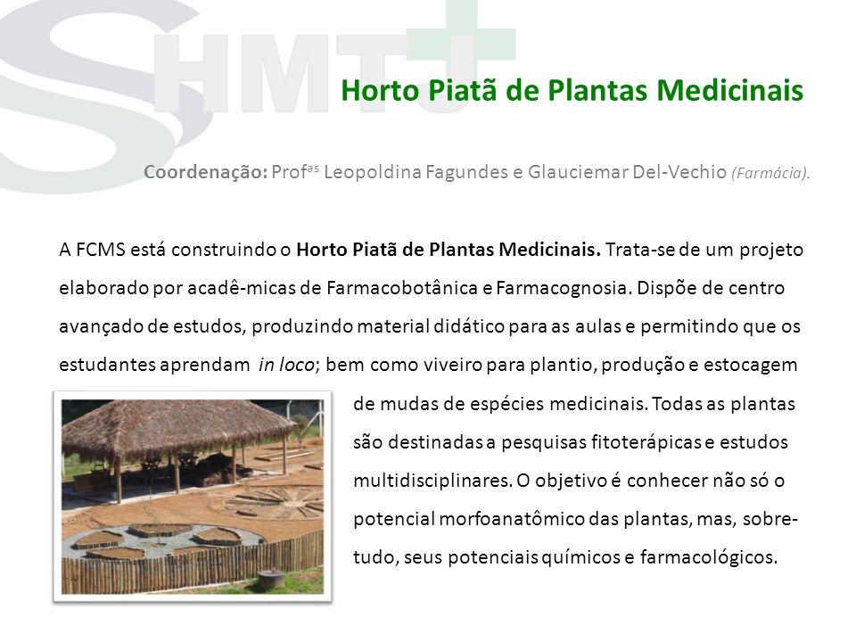 Horto Piatã de Plantas Medicinais Coordenação: Prof as Leopoldina Fagundes e Glauciemar Del-Vechio (Farmácia). A FCMS está construindo o Horto Piatã d
