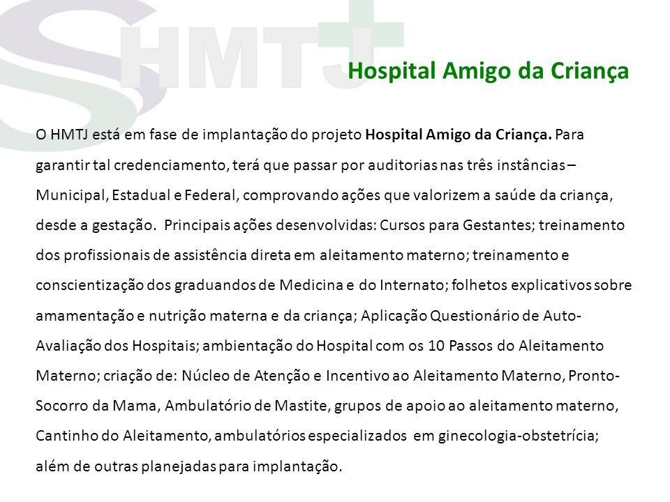 Hospital Amigo da Criança O HMTJ está em fase de implantação do projeto Hospital Amigo da Criança. Para garantir tal credenciamento, terá que passar p