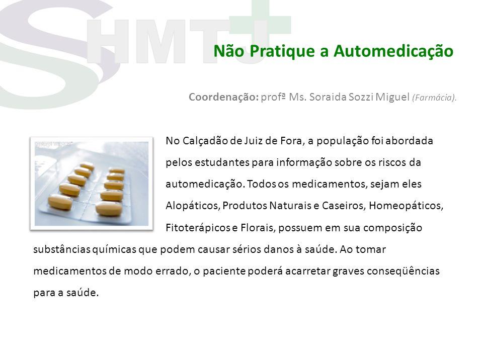 Não Pratique a Automedicação Coordenação: profª Ms. Soraida Sozzi Miguel (Farmácia). No Calçadão de Juiz de Fora, a população foi abordada pelos estud