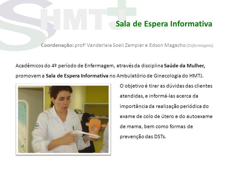Sala de Espera Informativa Coordenação: prof s Vanderleia Soeli Zampier e Edson Magacho (Enfermagem). Acadêmicos do 4º período de Enfermagem, através