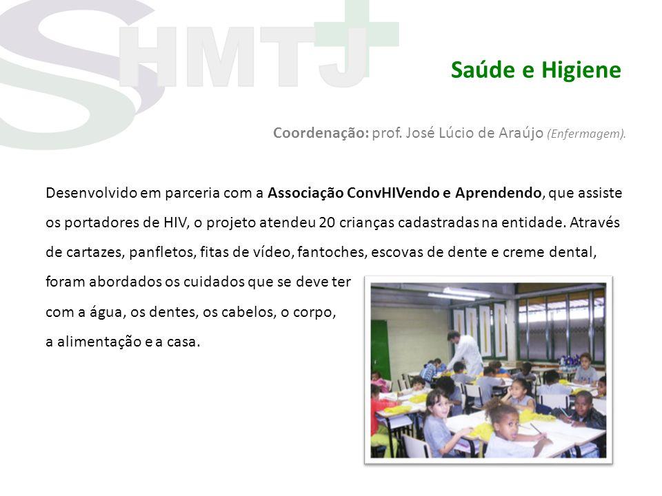 Saúde e Higiene Coordenação: prof. José Lúcio de Araújo (Enfermagem). Desenvolvido em parceria com a Associação ConvHIVendo e Aprendendo, que assiste