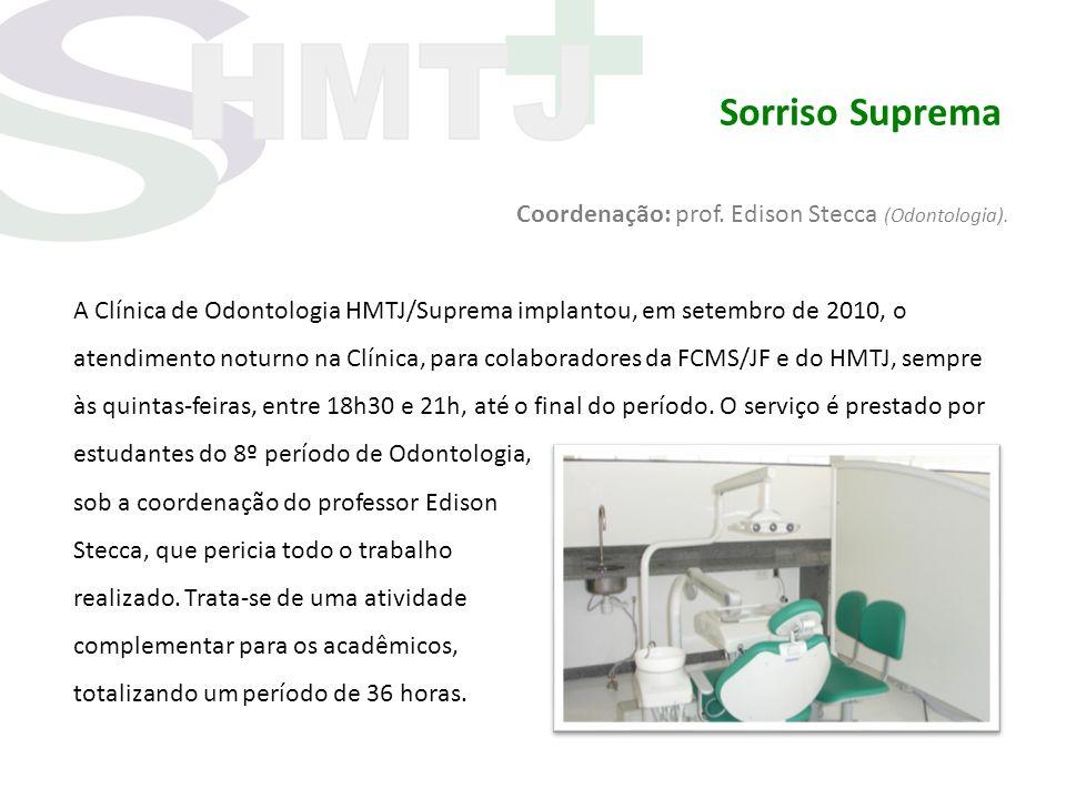 Sorriso Suprema Coordenação: prof. Edison Stecca (Odontologia). A Clínica de Odontologia HMTJ/Suprema implantou, em setembro de 2010, o atendimento no