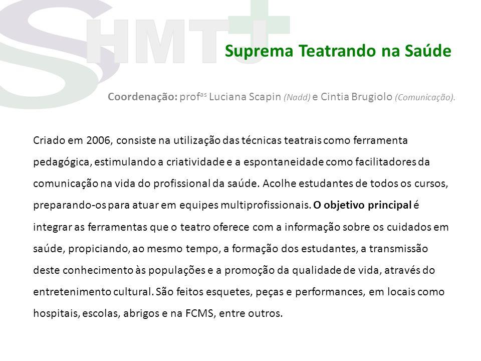 Suprema Teatrando na Saúde Coordenação: prof as Luciana Scapin (Nadd) e Cintia Brugiolo (Comunicação). Criado em 2006, consiste na utilização das técn