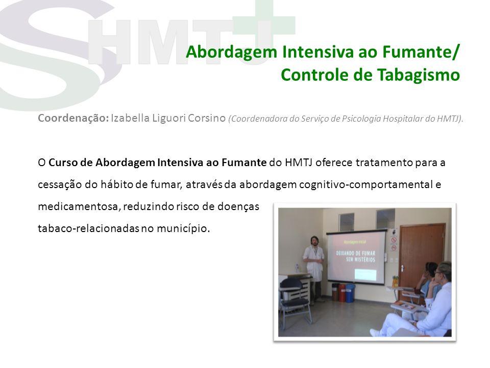 Abordagem Intensiva ao Fumante/ Controle de Tabagismo Coordenação: Izabella Liguori Corsino (Coordenadora do Serviço de Psicologia Hospitalar do HMTJ)