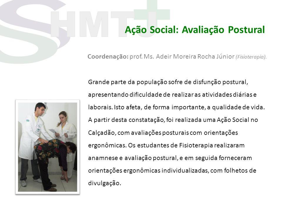 Ação Social: Avaliação Postural Coordenação: prof. Ms. Adeir Moreira Rocha Júnior (Fisioterapia). Grande parte da população sofre de disfunção postura
