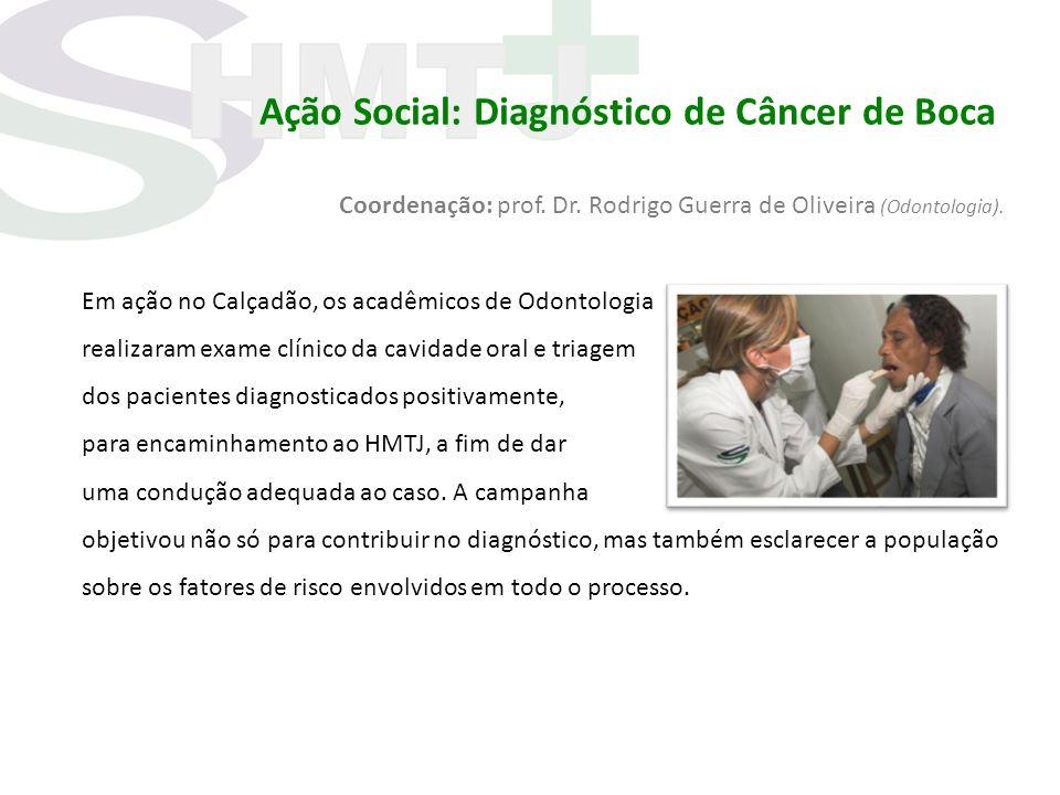 Ação Social: Diagnóstico de Câncer de Boca Coordenação: prof. Dr. Rodrigo Guerra de Oliveira (Odontologia). Em ação no Calçadão, os acadêmicos de Odon