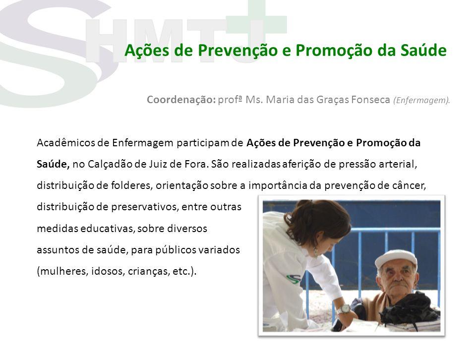 Ações de Prevenção e Promoção da Saúde Coordenação: profª Ms. Maria das Graças Fonseca (Enfermagem). Acadêmicos de Enfermagem participam de Ações de P