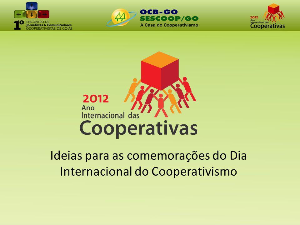 A partir do mote da declaração do Ano Internacional das Cooperativas pela ONU, o Sistema OCB/SESCOOP-GO pretende incrementar neste ano as comemorações pelo Dia Internacional do Cooperativismo (primeiro sábado de julho – dia 7).