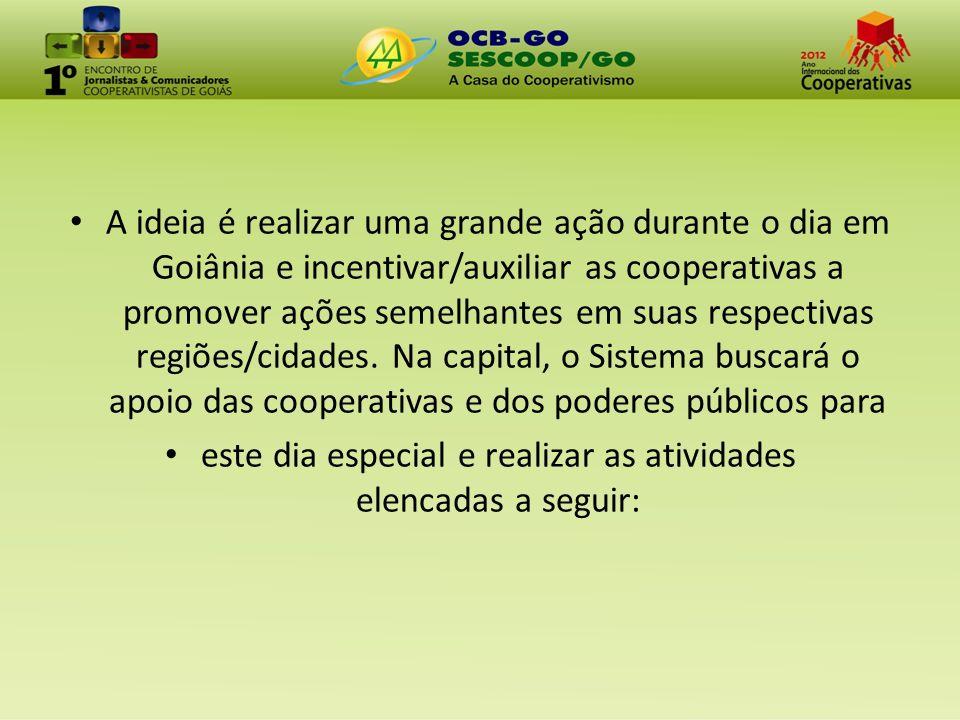 DATA: sexta-feira, 6 de julho/sábado, 7 de julho LOCAL: Parque Flamboyant, Jardim Goiás, Goiânia Atividades diversas em estandes cooperativistas (barracas montadas) Cooperativas de saúde para orientação/dicas de promoção de saúde/saúde bucal /aferição de pressão etc -Cooperativas de transporte (+parceria AMT) – dicas de condução segura no trânsito/campanhas de educação para o trânsito etc