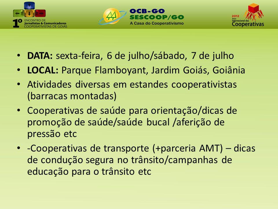 DATA: sexta-feira, 6 de julho/sábado, 7 de julho LOCAL: Parque Flamboyant, Jardim Goiás, Goiânia Atividades diversas em estandes cooperativistas (barr