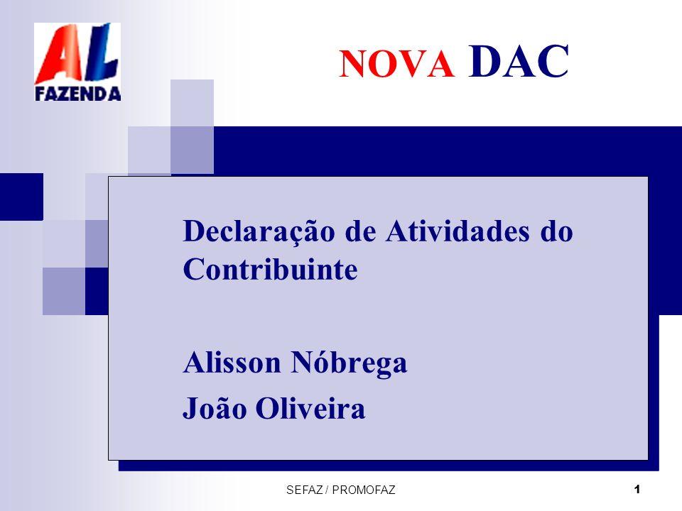 SEFAZ / PROMOFAZ 1 NOVA DAC Declaração de Atividades do Contribuinte Alisson Nóbrega João Oliveira Declaração de Atividades do Contribuinte Alisson Nó