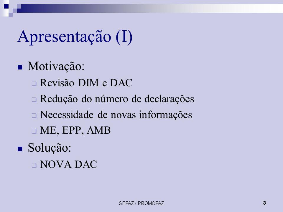 SEFAZ / PROMOFAZ4 Apresentação (II) Consolidação: Documento de Informação Mensal – DIM Declaração Anual do Contribuinte – DAC Relatório de Emissão e Cancelamento de Documentos Fiscais Novas Informações: Dados específicos sobre ME, EPP, AMB Substituição Tributária