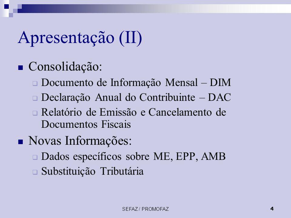 SEFAZ / PROMOFAZ4 Apresentação (II) Consolidação: Documento de Informação Mensal – DIM Declaração Anual do Contribuinte – DAC Relatório de Emissão e C