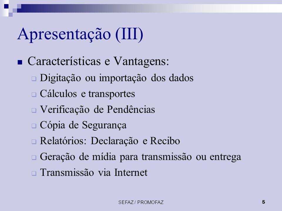 SEFAZ / PROMOFAZ5 Apresentação (III) Características e Vantagens: Digitação ou importação dos dados Cálculos e transportes Verificação de Pendências C