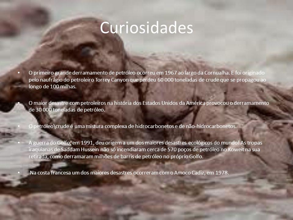 Curiosidades O primeiro grande derramamento de petróleo ocorreu em 1967 ao largo da Cornualha. E foi originado pelo naufrágio do petroleiro Torrey Can