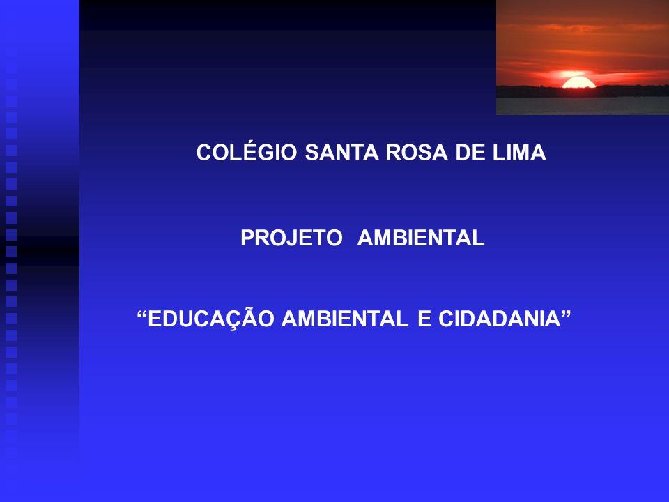 COLÉGIO SANTA ROSA DE LIMA PROJETO AMBIENTAL EDUCAÇÃO AMBIENTAL E CIDADANIA