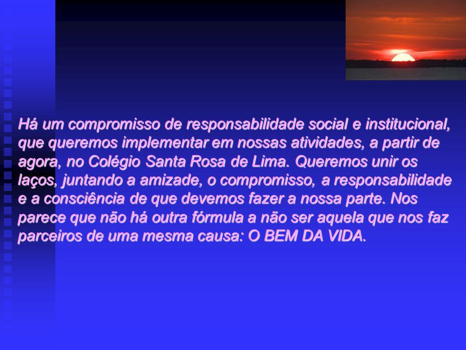 Há um compromisso de responsabilidade social e institucional, que queremos implementar em nossas atividades, a partir de agora, no Colégio Santa Rosa de Lima.