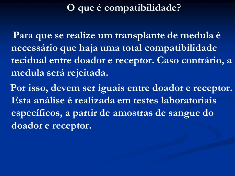 O que é compatibilidade? Para que se realize um transplante de medula é necessário que haja uma total compatibilidade tecidual entre doador e receptor