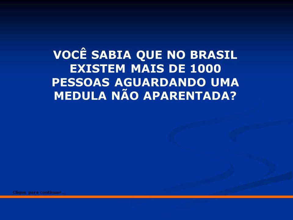 VOCÊ SABIA QUE NO BRASIL EXISTEM MAIS DE 1000 PESSOAS AGUARDANDO UMA MEDULA NÃO APARENTADA? Clique para continuar...
