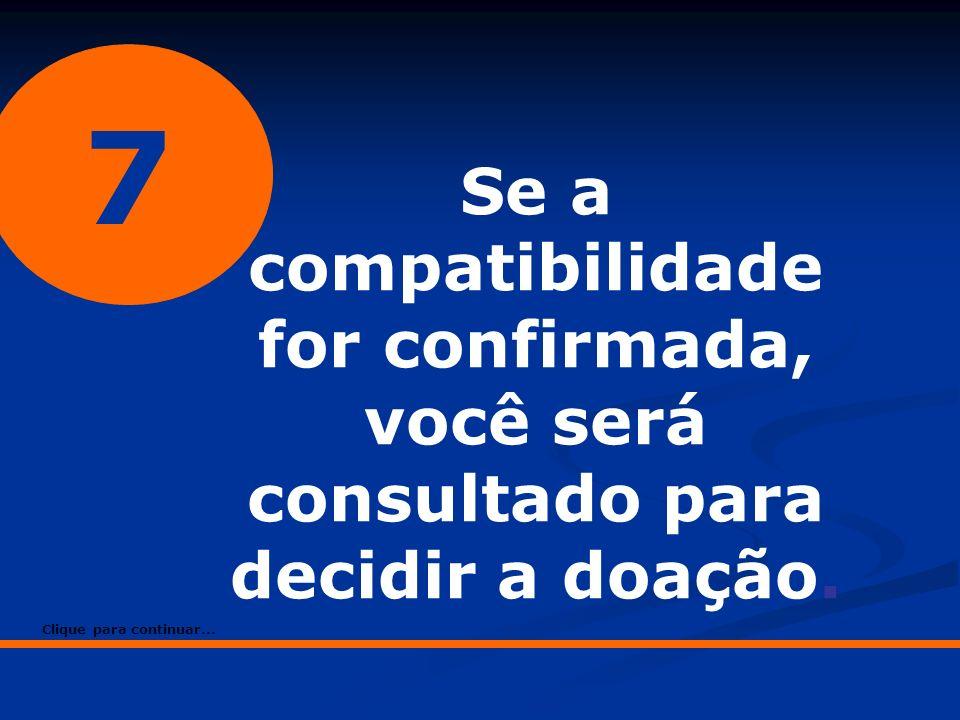 7 Se a compatibilidade for confirmada, você será consultado para decidir a doação. Clique para continuar...