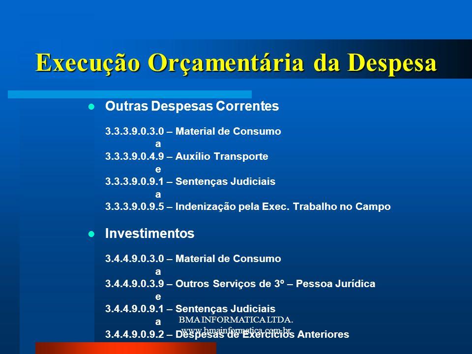 BMA INFORMATICA LTDA. www.bmainformatica.com.br Execução Orçamentária da Despesa Outras Despesas Correntes 3.3.3.9.0.3.0 – Material de Consumo a 3.3.3
