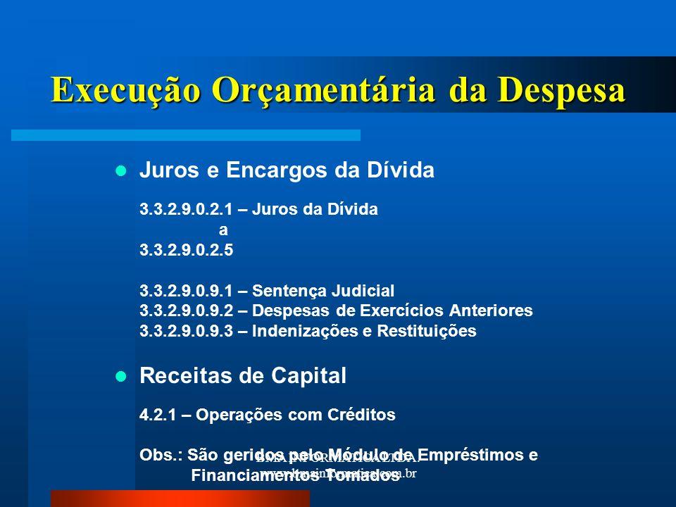 BMA INFORMATICA LTDA. www.bmainformatica.com.br Execução Orçamentária da Despesa Juros e Encargos da Dívida 3.3.2.9.0.2.1 – Juros da Dívida a 3.3.2.9.