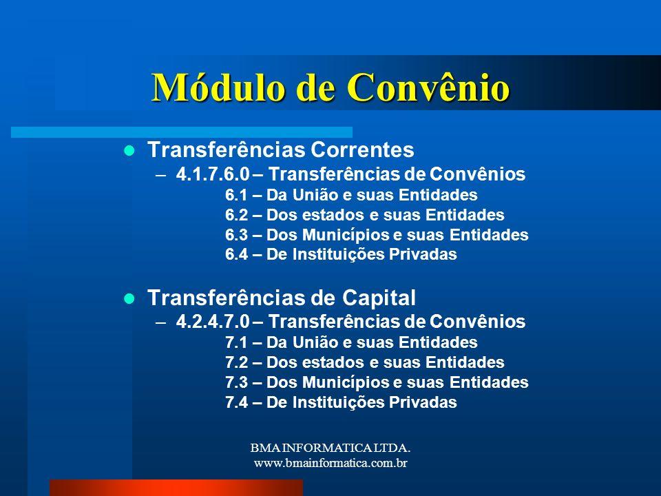 BMA INFORMATICA LTDA. www.bmainformatica.com.br Módulo de Convênio Transferências Correntes –4.1.7.6.0 – Transferências de Convênios 6.1 – Da União e