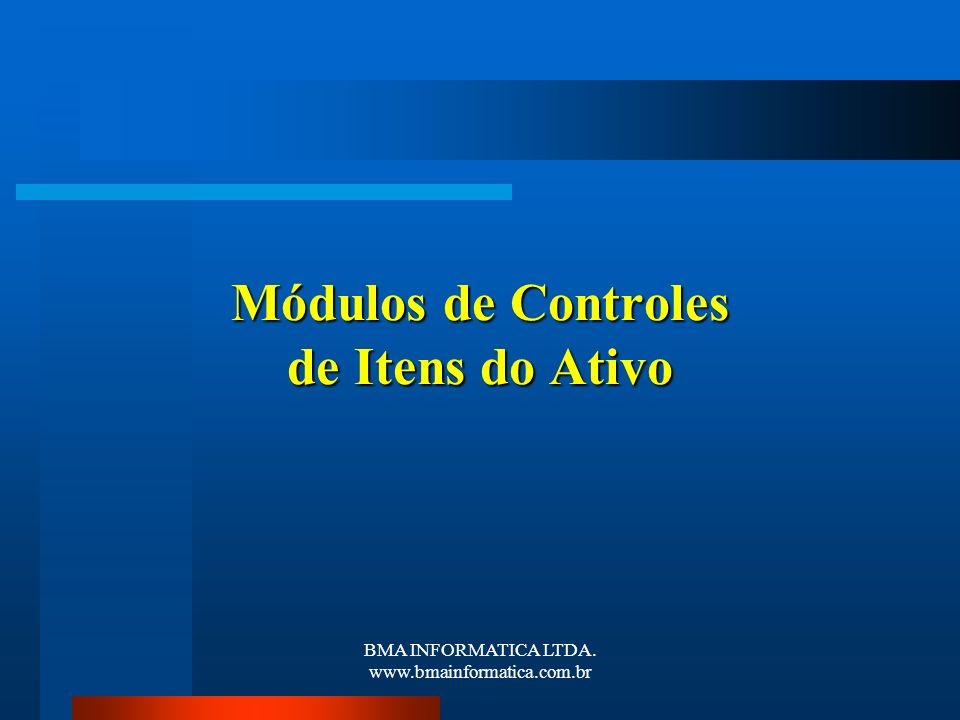 BMA INFORMATICA LTDA. www.bmainformatica.com.br Módulos de Controles de Itens do Ativo
