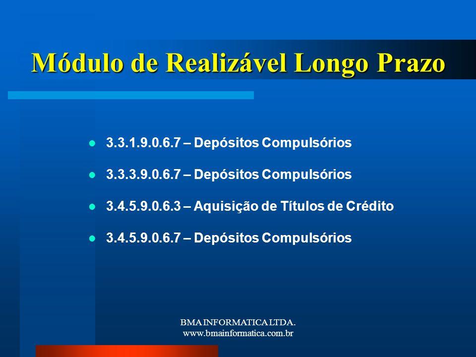 BMA INFORMATICA LTDA. www.bmainformatica.com.br Módulo de Realizável Longo Prazo 3.3.1.9.0.6.7 – Depósitos Compulsórios 3.3.3.9.0.6.7 – Depósitos Comp