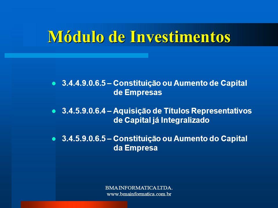 BMA INFORMATICA LTDA. www.bmainformatica.com.br Módulo de Investimentos 3.4.4.9.0.6.5 – Constituição ou Aumento de Capital de Empresas 3.4.5.9.0.6.4 –