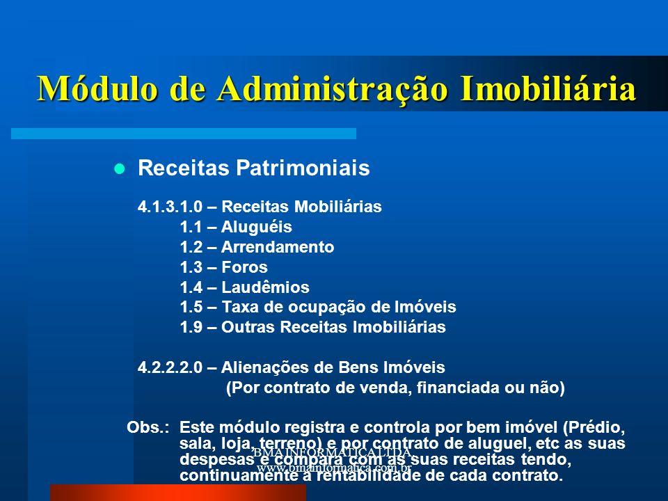 BMA INFORMATICA LTDA. www.bmainformatica.com.br Módulo de Administração Imobiliária Receitas Patrimoniais 4.1.3.1.0 – Receitas Mobiliárias 1.1 – Alugu