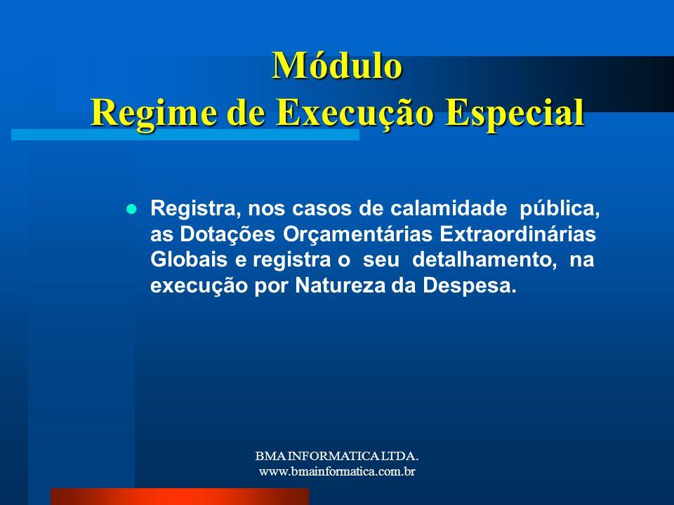 BMA INFORMATICA LTDA. www.bmainformatica.com.br Módulo Regime de Execução Especial Registra, nos casos de calamidade pública, as Dotações Orçamentária