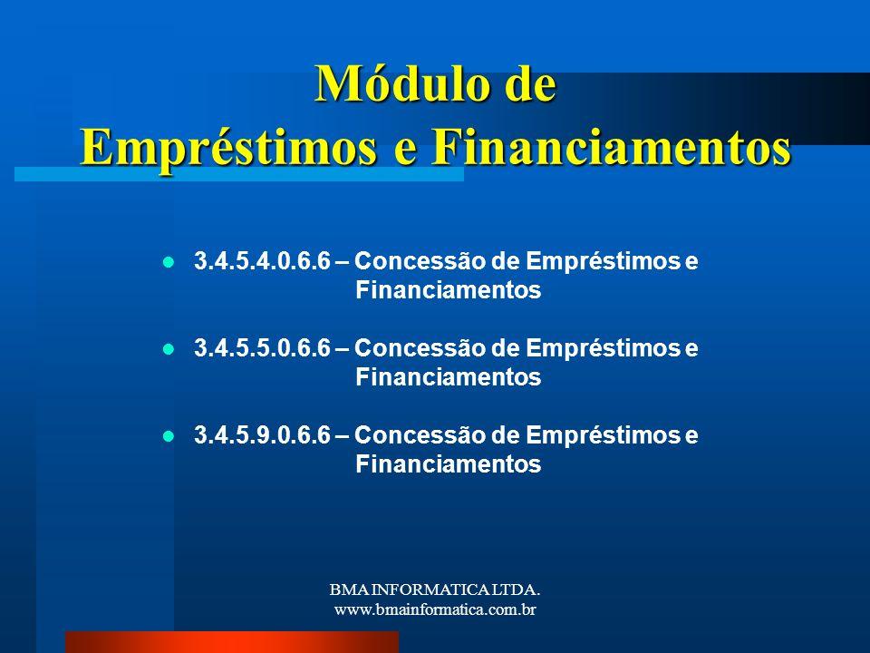 BMA INFORMATICA LTDA. www.bmainformatica.com.br Módulo de Empréstimos e Financiamentos 3.4.5.4.0.6.6 – Concessão de Empréstimos e Financiamentos 3.4.5
