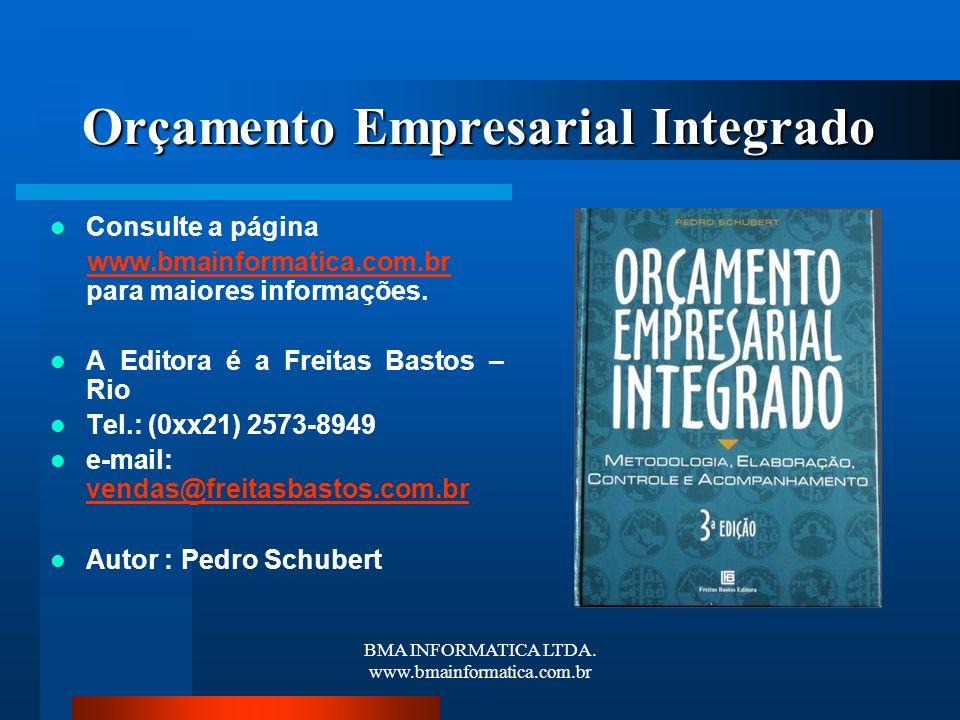 BMA INFORMATICA LTDA. www.bmainformatica.com.br Orçamento Empresarial Integrado Consulte a página www.bmainformatica.com.br para maiores informações.w