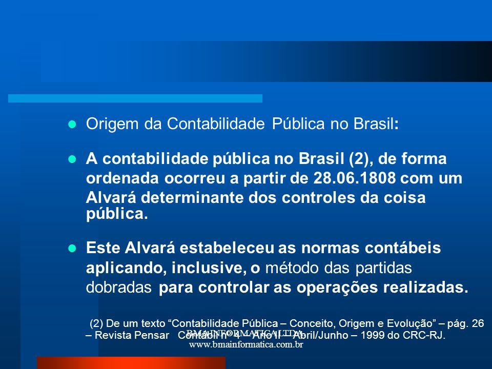 BMA INFORMATICA LTDA. www.bmainformatica.com.br Origem da Contabilidade Pública no Brasil: A contabilidade pública no Brasil (2), de forma ordenada oc