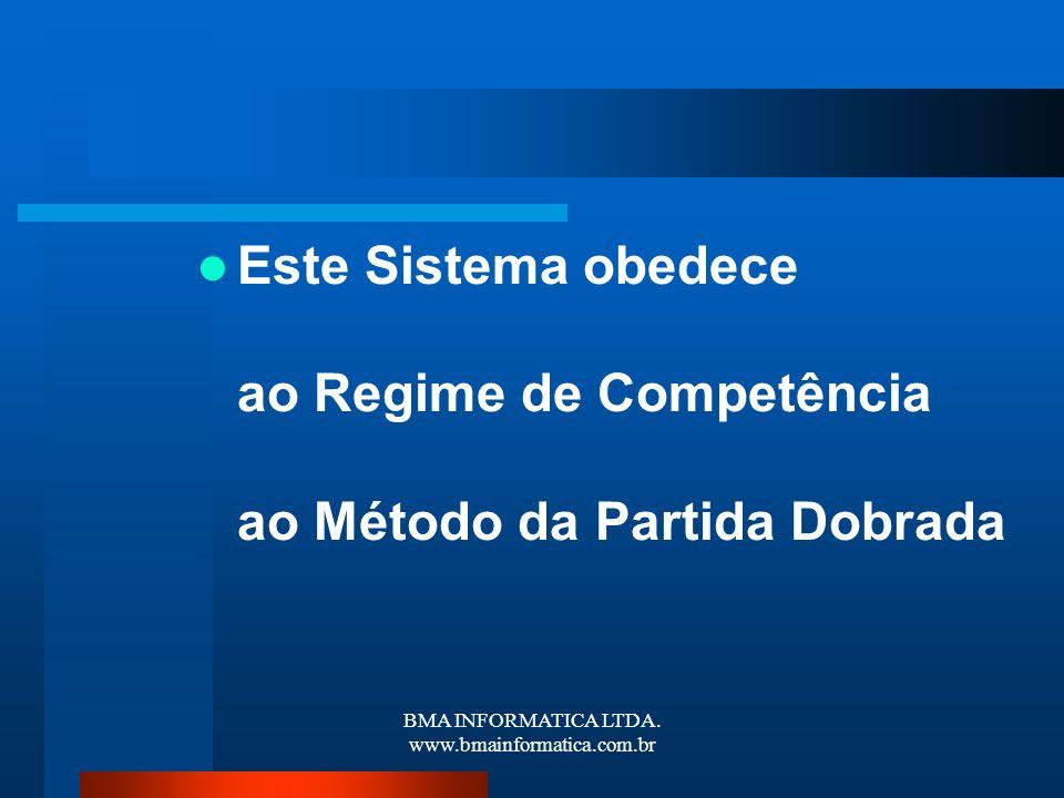 BMA INFORMATICA LTDA. www.bmainformatica.com.br Este Sistema obedece ao Regime de Competência ao Método da Partida Dobrada