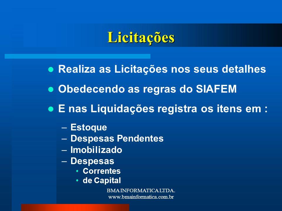 BMA INFORMATICA LTDA. www.bmainformatica.com.br Licitações Realiza as Licitações nos seus detalhes Obedecendo as regras do SIAFEM E nas Liquidações re