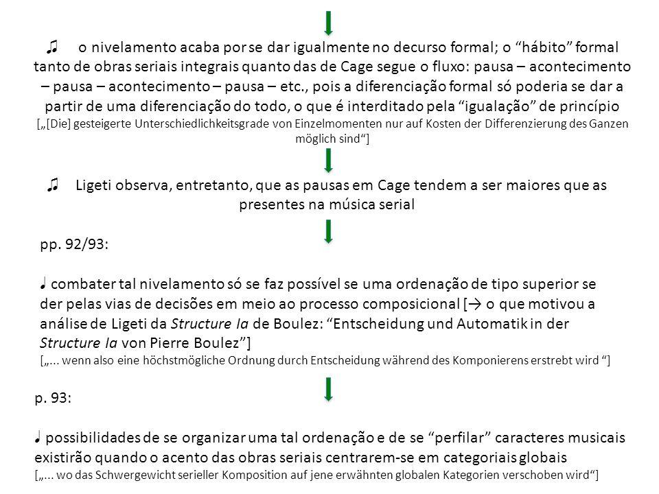 o nivelamento acaba por se dar igualmente no decurso formal; o hábito formal tanto de obras seriais integrais quanto das de Cage segue o fluxo: pausa