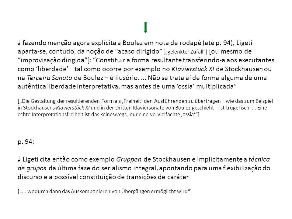 p. 94: Ligeti cita então como exemplo Gruppen de Stockhausen e implicitamente a técnica de grupos da última fase do serialismo integral, apontando par