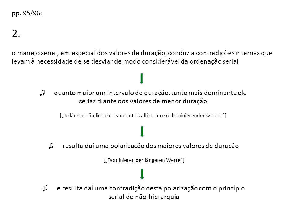 pp. 95/96: 2. o manejo serial, em especial dos valores de duração, conduz a contradições internas que levam à necessidade de se desviar de modo consid