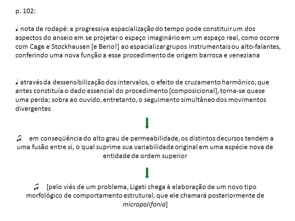 p. 102: nota de rodapé: a progressiva espacialização do tempo pode constituir um dos aspectos do anseio em se projetar o espaço imaginário em um espaç